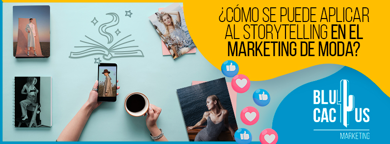 Blucactus VE - ¿Cómo se puede aplicar storytelling en el marketing de moda? - Portada