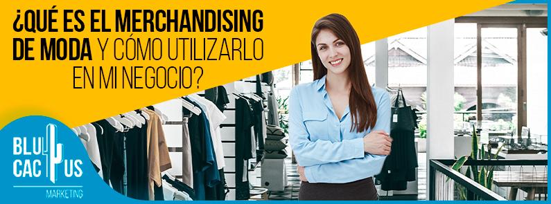 Blucactus VE - ¿Qué es el merchandising de moda y cómo utilizarlo negocio? - Portada